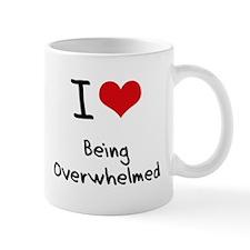 I Love Being Overwhelmed Mug