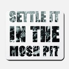 Settle It In The Pit Mousepad