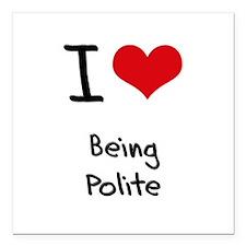 "I Love Being Polite Square Car Magnet 3"" x 3"""