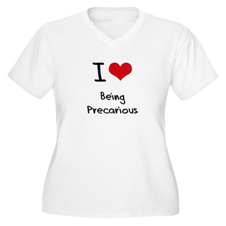 I Love Being Precarious Plus Size T-Shirt