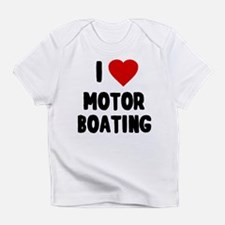 I Love Motor Boating Infant T-Shirt