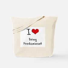I Love Being Predominant Tote Bag