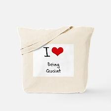 I Love Being Quaint Tote Bag