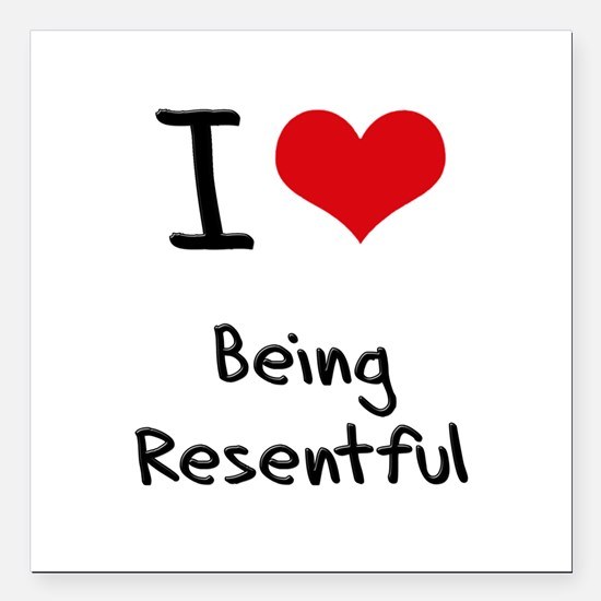 "I Love Being Resentful Square Car Magnet 3"" x 3"""