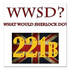 """What Would Sherlock Do? Square Car Magnet 3"""" x 3"""""""