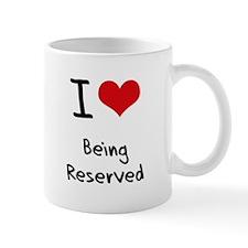 I Love Being Reserved Mug