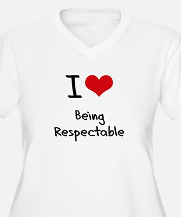 I Love Being Respectable Plus Size T-Shirt