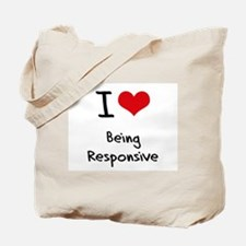 I Love Being Responsive Tote Bag