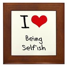 I Love Being Selfish Framed Tile