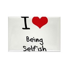 I Love Being Selfish Rectangle Magnet