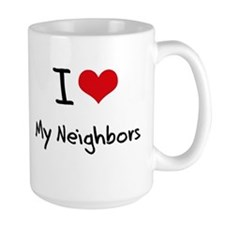I Love My Neighbors Mug