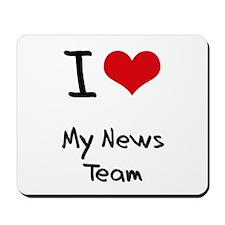 I Love My News Team Mousepad