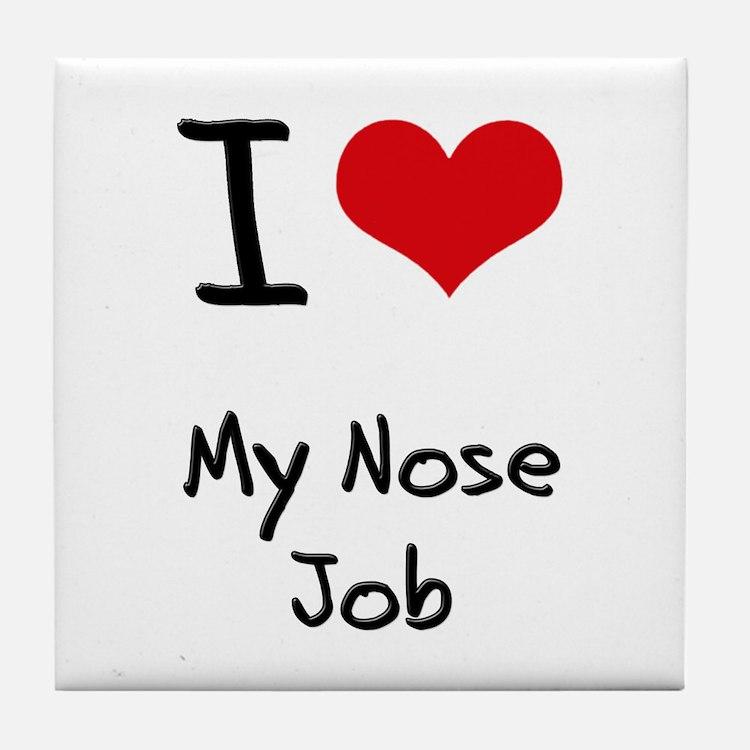 I Love My Nose Job Tile Coaster