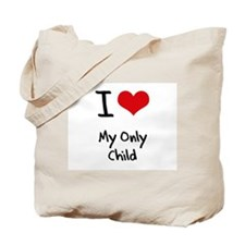 I Love My Only Child Tote Bag