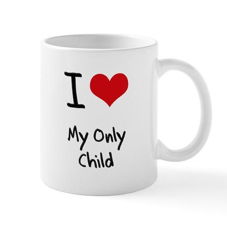 I Love My Only Child Mug