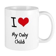 I Love My Only Child Mug