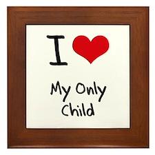 I Love My Only Child Framed Tile