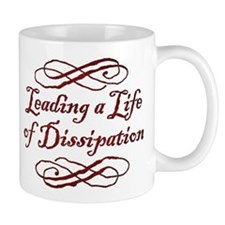 Leading A Life Of Dissipation Mug