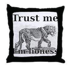 Trust me. I am a lioness. Throw Pillow