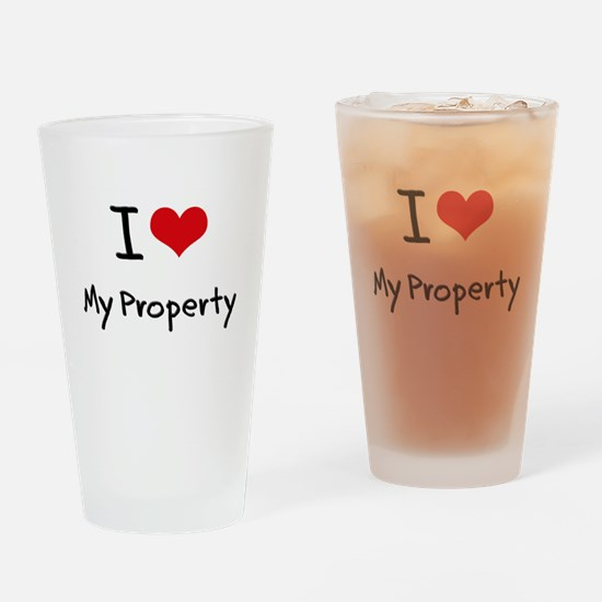 I Love My Property Drinking Glass