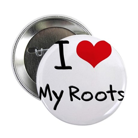 "I Love My Roots 2.25"" Button"