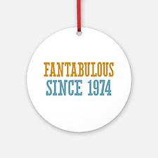 Fantabulous Since 1974 Ornament (Round)
