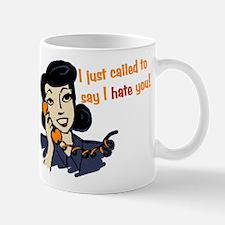 I Just Called To Say I Hate You Mug