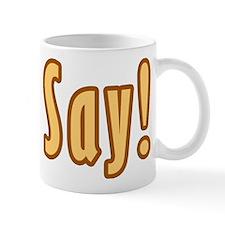 I Say Mug