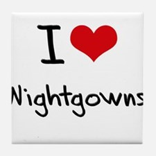 I Love Nightgowns Tile Coaster