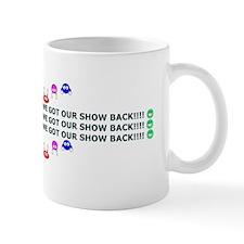 Got Our Show Back! Mug