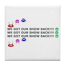 Got Our Show Back! Tile Coaster