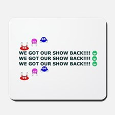 Got Our Show Back! Mousepad