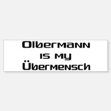 Olbermann is my Ubermensch Bumper Bumper Bumper Sticker