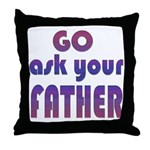 Ask Your Father Throw Pillow