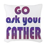 Ask Your Father Woven Throw Pillow