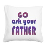Ask Your Father Square Canvas Pillow