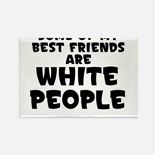 SOME OF MY BEST FRIENDS ARE WHITE PEOPLE Rectangle
