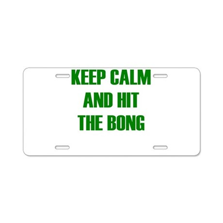 KEEP CALM AND HIT THE BONG Aluminum License Plate