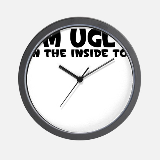 IM UGLY ON THE INSIDE TOO Wall Clock