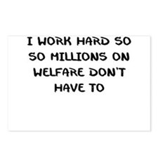 I WORK HARD SO MILLIONS ON WELFARE DONT HAVE TO Po