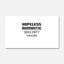 HOPELESS ROMANTIC SEEKS DIRTY WHORE Car Magnet 20