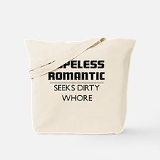 HOPELESS ROMANTIC SEEKS DIRTY WHORE Tote Bag