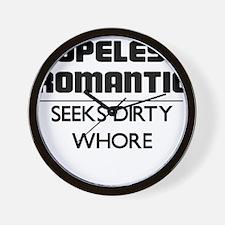 HOPELESS ROMANTIC SEEKS DIRTY WHORE Wall Clock