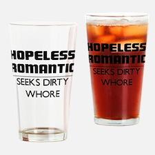 HOPELESS ROMANTIC SEEKS DIRTY WHORE Drinking Glass