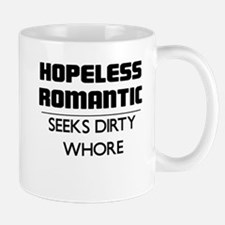 HOPELESS ROMANTIC SEEKS DIRTY WHORE Mug