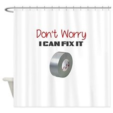 DONT WORRY I CAN FIX IT Shower Curtain