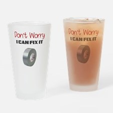 DONT WORRY I CAN FIX IT Drinking Glass
