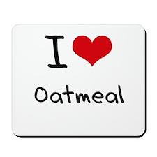 I Love Oatmeal Mousepad