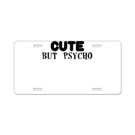 CUTE BUT PSYCHO Aluminum License Plate