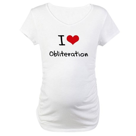 I Love Obliteration Maternity T-Shirt